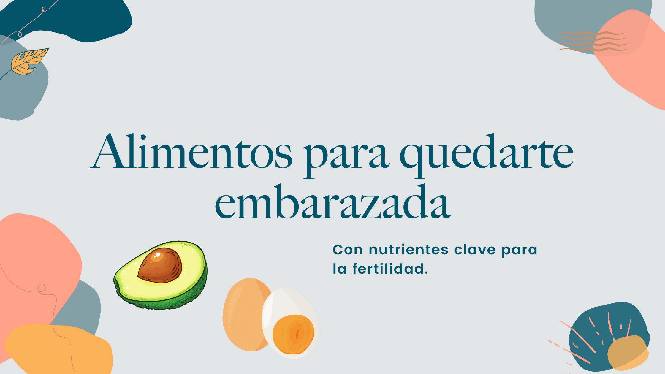 7 alimentos para mejorar tu fertilidad imprescindibles si quieres quedarte embarazada